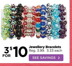 3 FOR $10 Jewellery Bracelets Reg. 3.99. 3.33 each SEE SAVINGS
