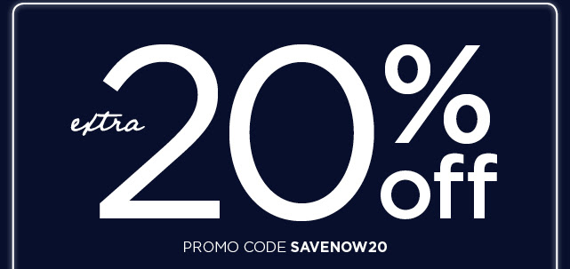Save an extra 20% when you enter promo code SAVENOW20 at checkout. see details and exclusions below.