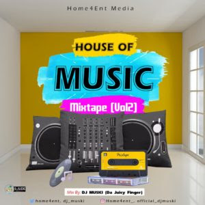MIXTAPE: Home4ent Ft. DJ Muski - House Of Music Mix (Vol. 2)