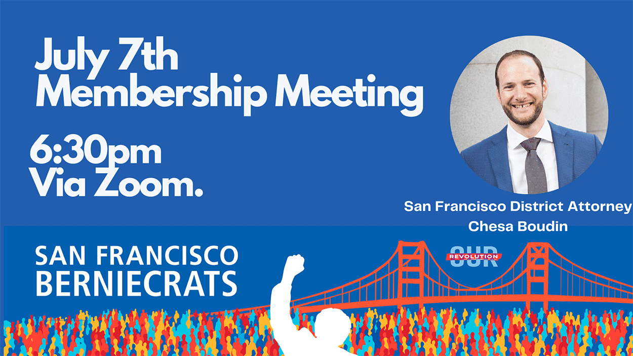 SF Berniecrats monthly meeting with Chesa Boudin @ Online via Zoom
