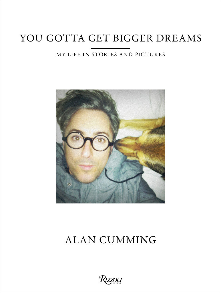 you gotta get bigger dreams by alan cumming