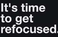 It's time to get refocused