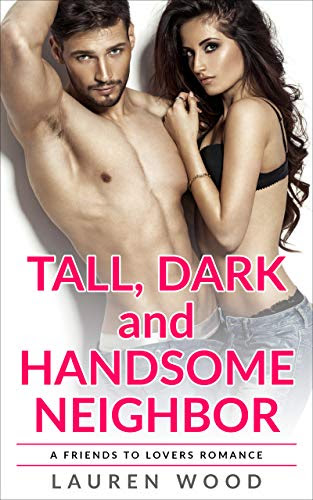 Cover for 'Tall, Dark and Handsome Neighbor: A Friends to Lovers Romance'