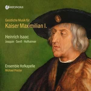 Geistliche Musik für Kaiser Maximilian I: Heinrich Isaac, Josquin, Senfl, Hofhaimer Product Image
