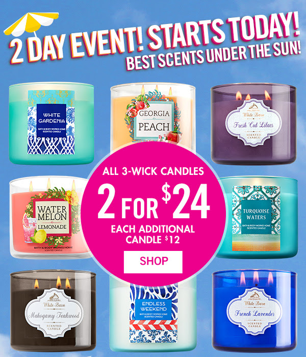 Best Scents under the Sun! 2 Day Event! Starts Today! All 3-Wick Candles are 2 for $24 - Each additional candle is $12 - SHOP