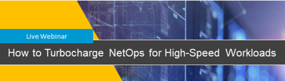 Live Webinar: CTO Perspective: How to Turbocharge NetOps for High-Performance Workloads