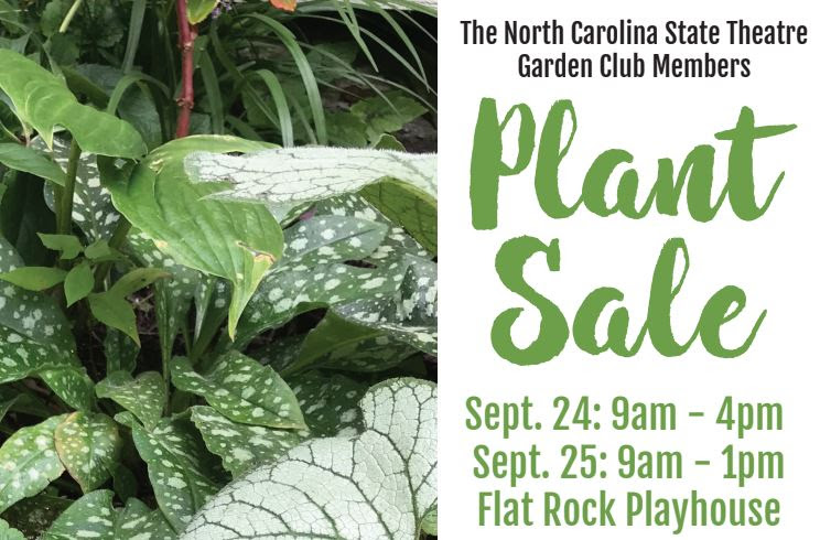 Picture of Plants. Text reads: The               North Carolina State Theatre Garden Club Members Plant               Sale. Sept. 24: 9 am - 4pm. Sept. 25 9 am - 1 pm. Flat               Rock Playhouse.