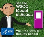 See the WSCC Model in Action. Visit the Virtual Healthy School