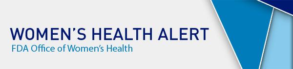 womens health alert - fda office of womens health