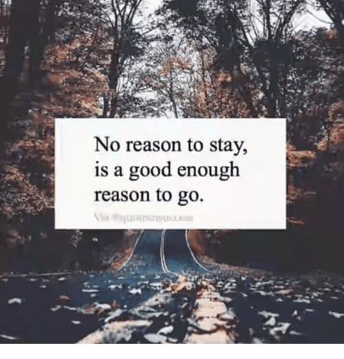 no-reason-to-stay-is-a-good-enough-reason-to-25059928