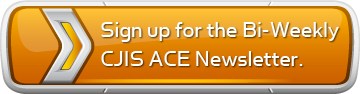 CJIS ACE Newsletter Subscribe Link- Get great tips in your inbox