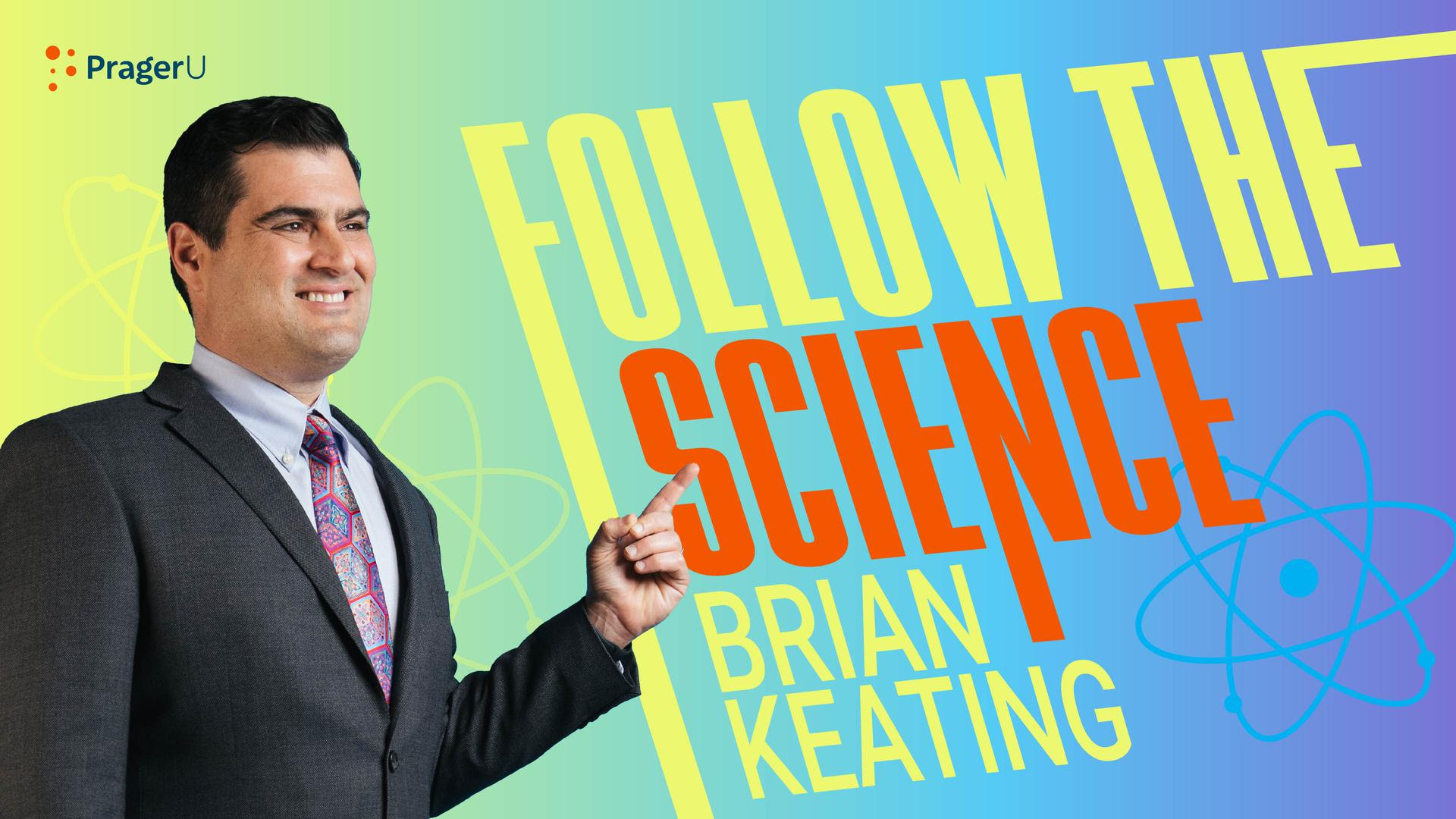 Brian Keating Follow the Science