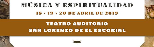 Música y Espiritualidad. 18, 19 y 20 de abril 2019. Teatro Auditorio San Lorenzo de El Escorial