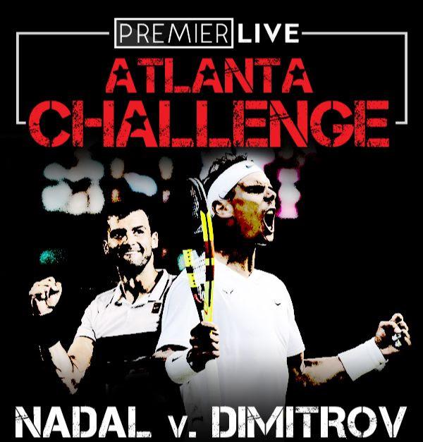 Premier Live Atlanta Challange feat Nadal v Dimitrov