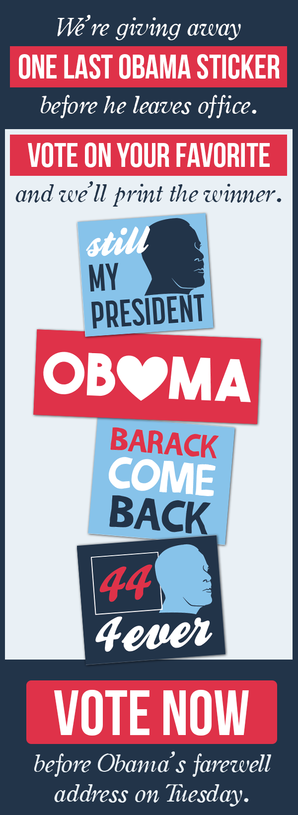 We're giving away ONE LAST OBAMA STICKER before he leaves office. Vote on your favorite and we'll print the winner. Vote now, before Obama's farewell address on Tuesday!