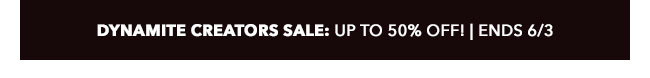 Dynamite Creators Sale: up to 50% off! | Ends 6/3