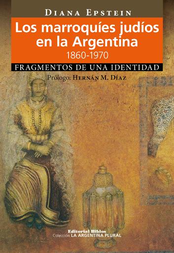 """""""Los marroquíes judíos en la Argentina, 1860-1970. Fragmentos de una identidad"""" de Diana Epstein"""