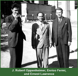 J. Robert Oppenheimer, Enrico Fermi, and Ernest Lawrence
