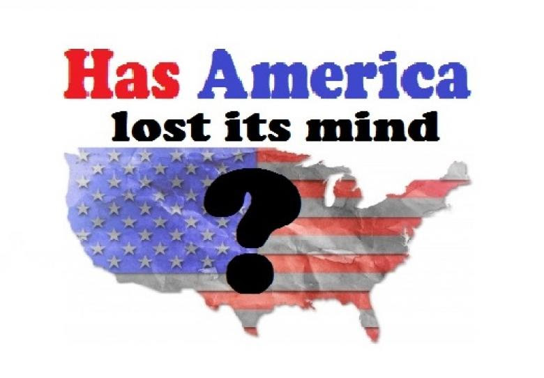 Yes Mr. Putin, We Americans Have Lost Our Mind