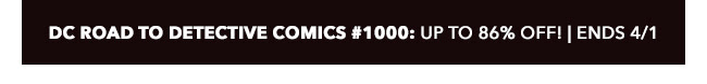 DC Road to Detective Comics #1000 Sale: up to 86% off! | Ends 4/1