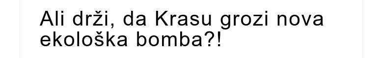 Ali drži, da Krasu grozi nova ekološka bomba?!
