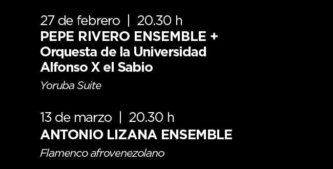 27 Febrero, 20:30h. Pepe Rivero Ensemble+. Orquesta de la Universidad Alfonso X el Sabio. Yoruba Suite. 13 marzo, 12:30h. Antonio Lizana Ensemble. Flamenco afrovenezolano.