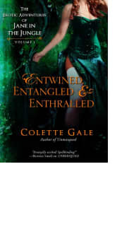 Entwined, Entangled & Enthralled by Colette Gale