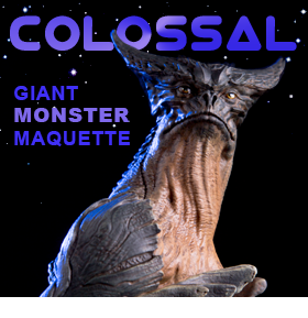 COLOSSAL GIANT MONSTER MAQUETTE