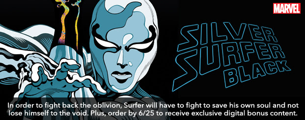 SILVER SURFER: BLACK DIRECTOR'S CUT	1 In order to fight back the oblivion, Surfer will have to fight to save his own soul and not lose himself to the void. Plus, order by 6/25 to receive exclusive digital bonus content.
