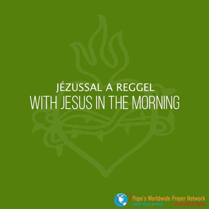 Imádkozzunk a pápával JÉZUSSAL a reggel HÉTFŐ