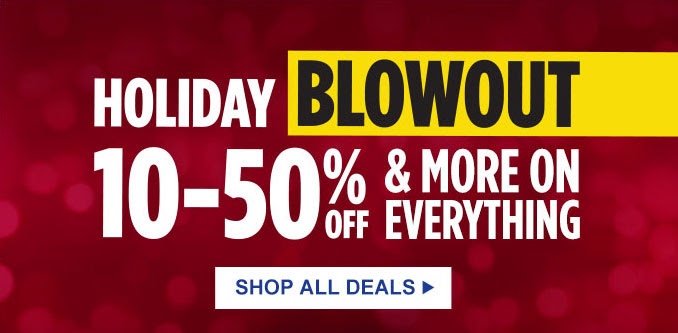 HOLIDAY BLOWOUT 10 - 50% OFF & MORE ON EVERYTHING | SHOP ALL DEALS
