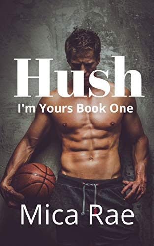 Cover for 'Hush (I'm Yours Book 1)'