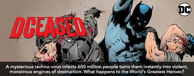 DCeased (2019-) #1 A mysterious techno-virus infects 600 million people turns them instantly into violent, monstrous engines of destruction. What happens to the World's Greatest Heroes?