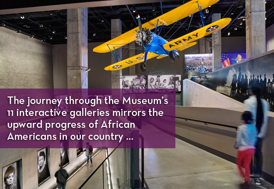 The journey through the Museum's 11 interactive galleries mirrors the upward progress of African Americans in our country