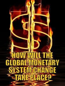 How Will the Global Monetary System Change Take Place?