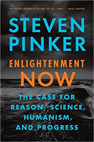 Pinker: Enlightenment Now: The Case for Reason, Science, Humanism, and Progress