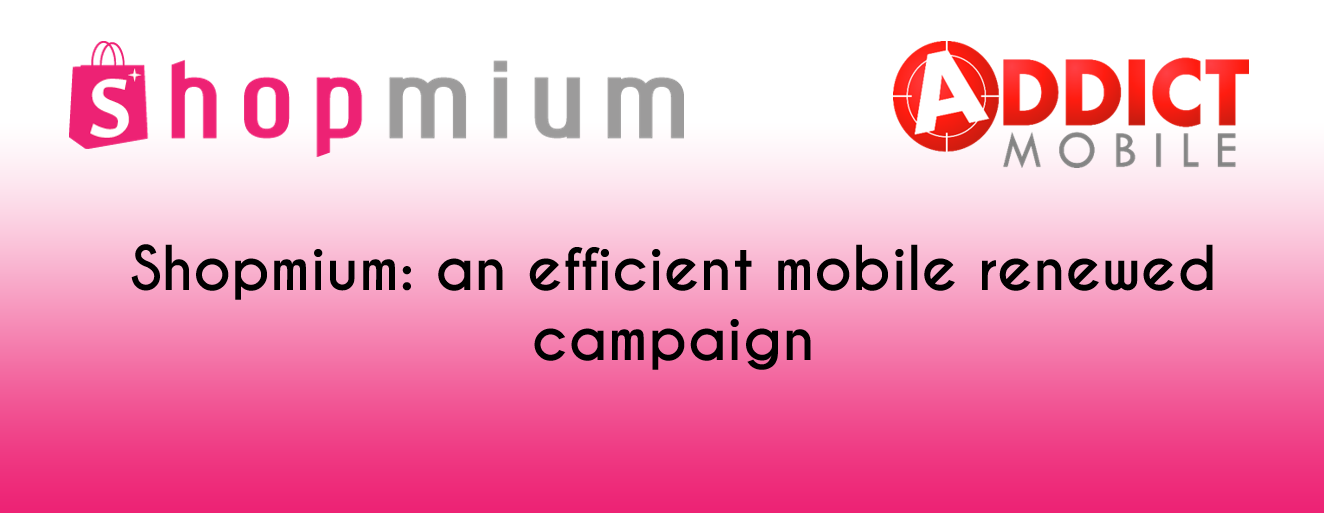Addict Mobile - Retail - shopmium mobile renewed campaign