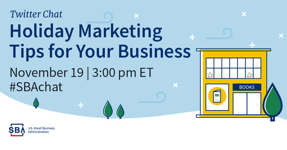 Holiday Marketing Tips for Your Business Twitter Chat on November nineteenth at three o'clock pm Eastern Time. Hashtag #SBAchat.