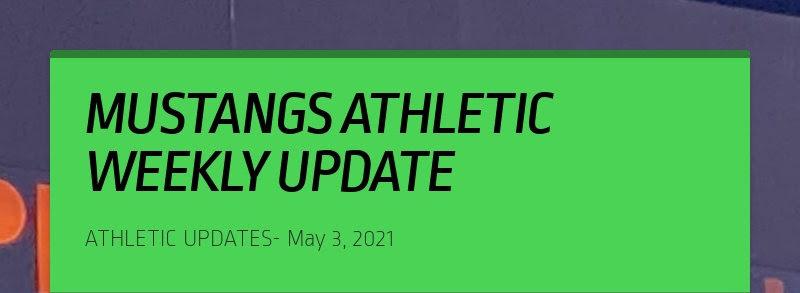 MUSTANGS ATHLETIC WEEKLY UPDATE ATHLETIC UPDATES- May 3, 2021