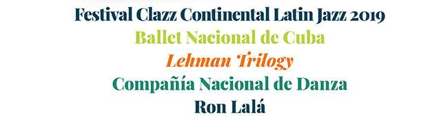 Festival Clazz Continental Jazz 2019, Ballet Nacional de Cuba, Lehman Trilogy, Compañía Nacional de Danza, Ron Lalá
