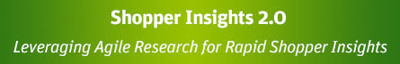 Shopper Insights 2.0: Leveraging Agile Research for Rapid Shopper Insights