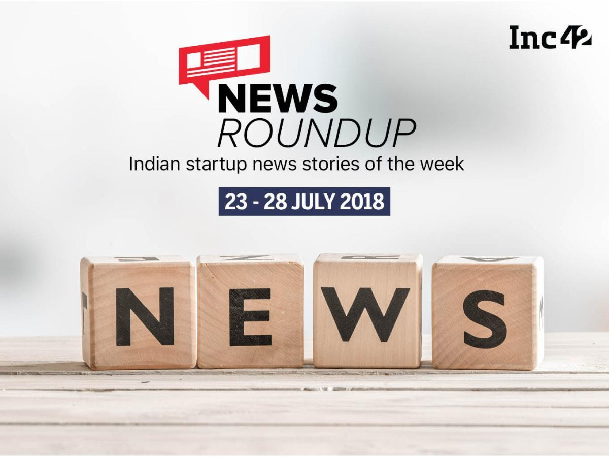 News Roundup: 11 Indian Startup News Stories That You Don't Want To Miss This Week