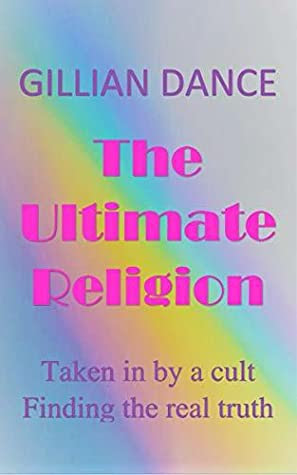 The Ultimate Religion by Gillian Dance