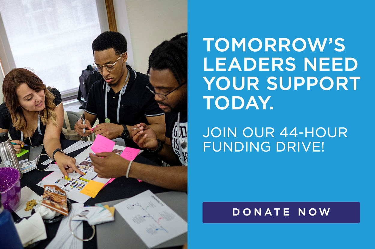Tomorrow's leaders need your support today. Join our 44-Hour Funding Drive!