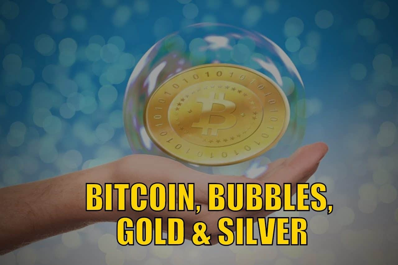 Bitcoin, Bubbles, Gold & Silver