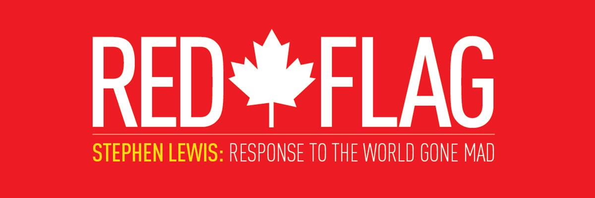 Red Flag: Stephen Lewis Lecture