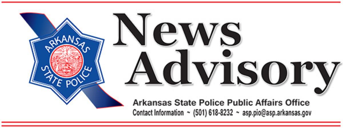News Advisory | Arkansas State Police Public Affairs Office | Contact Information | 501-618-8232 | asp.pio@asp.arkansas.gov