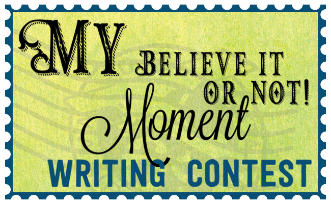 My Believe It or Not! Moment Writing Contest