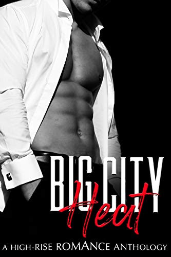Cover for 'Big City Heat: A High-Rise Romance Anthology (A Steamy Contemporary Romance Box Set)'