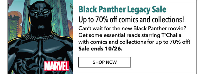 Up to 70% off comics and collections! Can't wait for the new Black Panther movie? Get some essential reads starring T'Challa with comics and collections for up to 70% off! Sale ends 10/26.